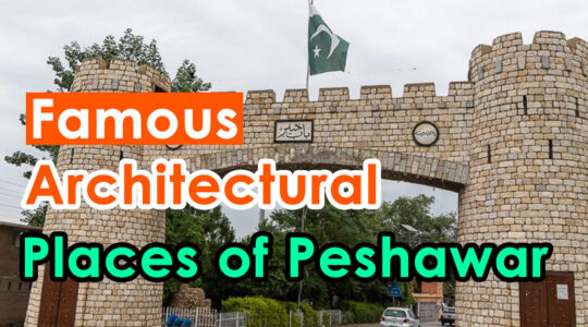 Famous Architectural Places Of Peshawar 540x300